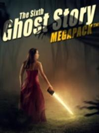 Sixth Ghost Story MEGAPACK(R)