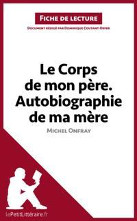 Le Corps de mon pere. Autobiographie de ma mere de Michel Onfray (Fiche de lecture)