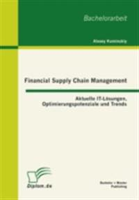 Financial Supply Chain Management: Aktuelle IT-Losungen, Optimierungspotenziale und Trends