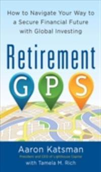 Retirement GPS: How to Navigate Your Way to A Secure Financial Future with Global Investing