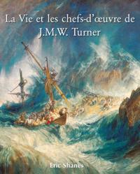 La Vie et les chefs-d'A uvre de J.M.W. Turner