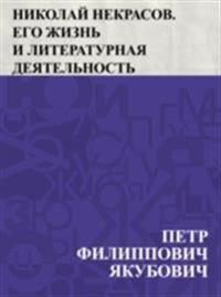 Nikolaj Nekrasov. Ego zhizn' i literaturnaja dejatel'nost'