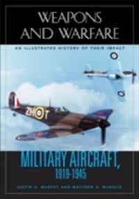 Military Aircraft, 1919-1945: An Illustrated History of Their Impact