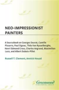 Neo-Impressionist Painters: A Sourcebook on Georges Seurat, Camille Pissarro, Paul Signac, Theo Van Rysselberghe, Henri Edmond Cross, Charles Angrand, Maximilien Luce, and Albert Dubois-Pillet