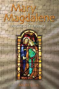 Mary Magdalene, Princess of Orange: Mary in Provence, France
