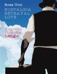 Nostalgia Betrayal Love - Journey Into the Tango