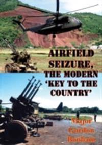 Airfield Seizure, The Modern 'Key To The Country'