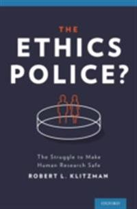 Ethics Police?: The Struggle to Make Human Research Safe