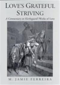 Loves Grateful Striving: A Commentary on Kierkegaards Works of Love
