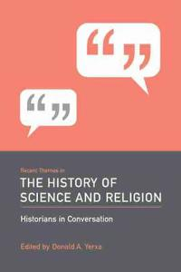 Recent Themes in the History of Science and Religion