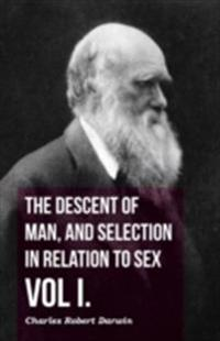 Descent Of Man, And Selection In Relation To Sex - Vol I.