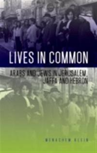 Lives in Common: Arabs and Jews in Jerusalem, Jaffa and Hebron