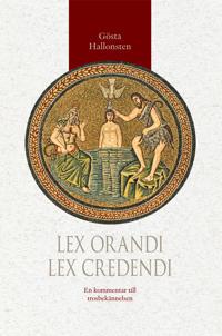 Lex orandi - lex credendi : en kommentar till trosbekännelsen