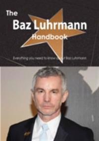 Baz Luhrmann Handbook - Everything you need to know about Baz Luhrmann