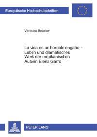 La vida es un horrible engano - Leben und dramatisches Werk der mexikanischen Autorin Elena Garro