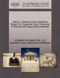 Harris V. National Labor Relations Board U.S. Supreme Court Transcript of Record with Supporting Pleadings