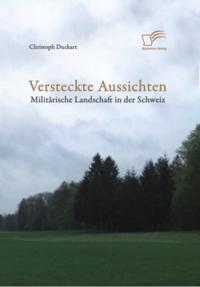 Versteckte Aussichten: Militarische Landschaft in der Schweiz