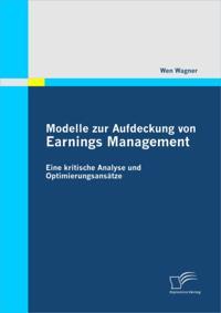 Modelle zur Aufdeckung von Earnings Management: Eine kritische Analyse und Optimierungsansatze