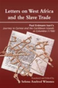 Letters on West Africa and the Slave Trade. Paul Erdmann Isertis Journey to Guinea and the Carribean Islands in Columbis (178