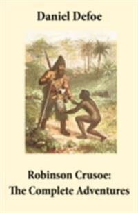 Robinson Crusoe: The Complete Adventures (Unabridged - &quote;The Life and Adventures of Robinson Crusoe&quote; and &quote;The Further Adventures of Robinson Crusoe&quote; in one volume)