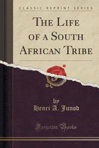 The Life of a South African Tribe (Classic Reprint)