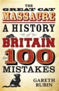 Great Cat Massacre - A History of Britain in 100 Mistakes