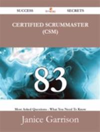 Certified ScrumMaster (CSM) 83 Success Secrets - 83 Most Asked Questions On Certified ScrumMaster (CSM) - What You Need To Know