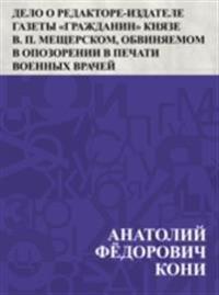 Delo o redaktore-izdatele gazety &quote;Grazhdanin&quote; knjaze V. P. Meshherskom, obvinjaemom v opozorenii v pechati voennyh vrachej