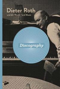 Dieter Roth: Discography: Dieter Roth and Music, Catalogue Raisonné