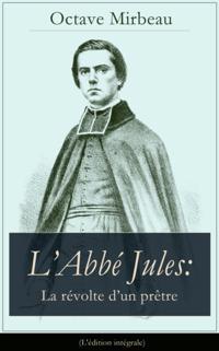 L'Abbe Jules: La revolte d'un pretre (L'edition integrale)