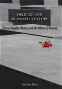 Deleuze and Memorial Culture: Desire, Singular Memory and the Politics of Trauma