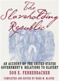 Slaveholding Republic: An Account of the United States Governments Relations to Slavery