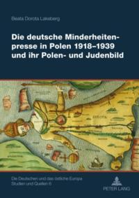 Die deutsche Minderheitenpresse in Polen 1918-1939 und ihr Polen- und Judenbild