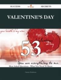 Valentine's Day 53 Success Secrets - 53 Most Asked Questions On Valentine's Day - What You Need To Know