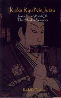 Koka Ryu Ninjutsu: Inside the World of the Shadow Warriors