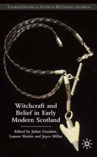Witchcraft and Belief in Early Modern Scotland