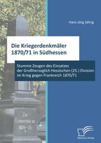 Die Kriegerdenkmaler 1870/71 in Sudhessen: Stumme Zeugen des Einsatzes der Groherzoglich Hessischen (25.) Division im Krieg gegen Frankreich 1870/71