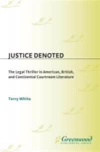 Justice Denoted: The Legal Thriller in American, British, and Continental Courtroom Literature