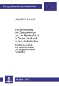 Zur Entwicklung der Zentralbanken und der Bankaufsicht in Deutschland und in den Niederlanden