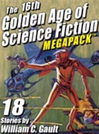 16th Golden Age of Science Fiction MEGAPACK (R): 18 Stories by William C. Gault