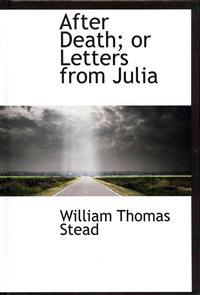 After Death; or Letters from Julia