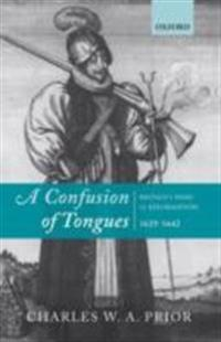 Confusion of Tongues: Britain's Wars of Reformation, 1625-1642
