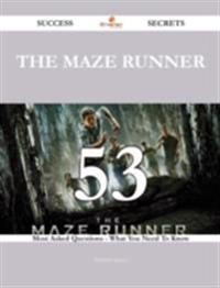 Maze Runner 53 Success Secrets - 53 Most Asked Questions On The Maze Runner - What You Need To Know