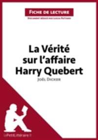 La Verite sur l'affaire Harry Quebert de Joel Dicker (Fiche de lecture)