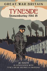 Great War Britain Tyneside: Remembering 1914-18