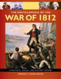 Encyclopedia Of the War Of 1812: A Political, Social, and Military History [3 volumes]