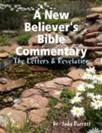 New Believer's Bible Commentary: The Letters & Revelation