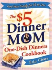 $5 Dinner Mom One-Dish Dinners Cookbook