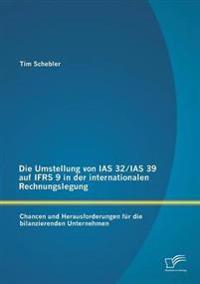 Die Umstellung Von IAS 32/IAS 39 Auf Ifrs 9 in Der Internationalen Rechnungslegung