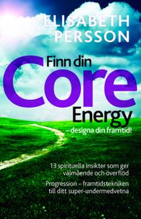 Finn din core energy - designa din framtid : 13 spirituella insikter som ger välmående och överflöd. Progression framtidstekniken till  ditt super-undermedvetna